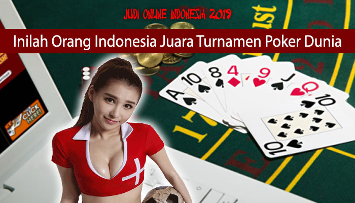 Inilah Orang Indonesia Juara Turnamen Poker Dunia Judi Online Indonesia 2019