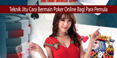 Teknik Jitu Cara Bermain Poker Online Bagi Para Pemula